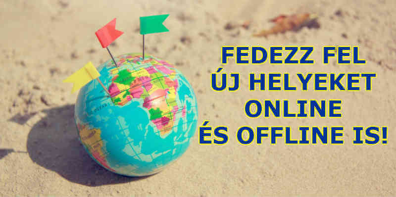 fedezz fel új helyeket online és offline