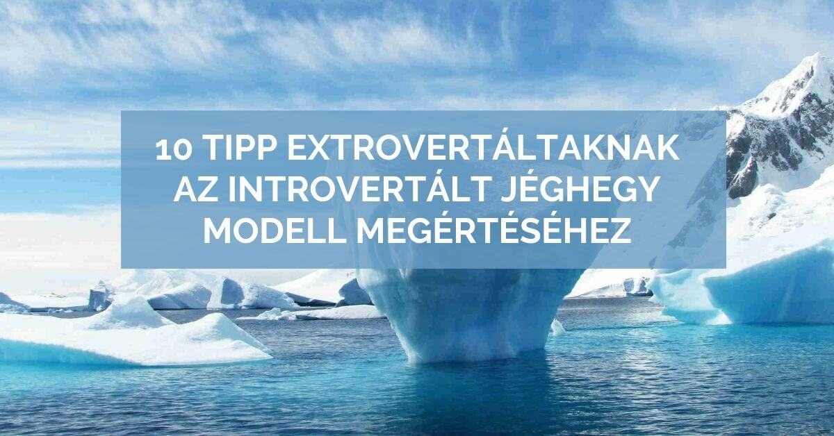 10 tipp extrovertáltaknak az introvertált jéghegy modell megértéséhez